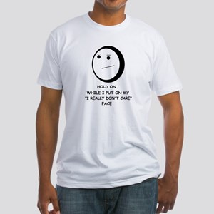 I DON'T CARE FACE Fitted T-Shirt