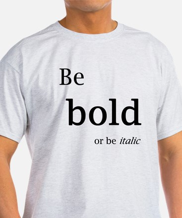 Be bold or be italic T-Shirt