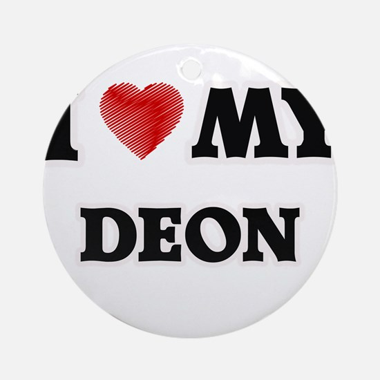 I love my Deon Round Ornament
