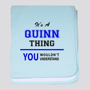 It's QUINN thing, you wouldn't unders baby blanket