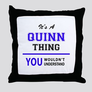 It's QUINN thing, you wouldn't unders Throw Pillow