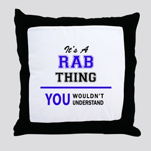 It's RAB thing, you wouldn't understa Throw Pillow
