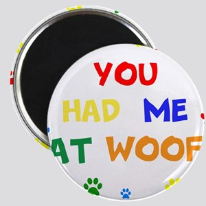 You Had Me At Woof Magnets