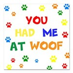 You Had Me At Woof Square Car Magnet 3