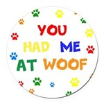 You Had Me At Woof Round Car Magnet