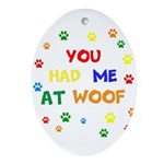 You Had Me At Woof Oval Ornament