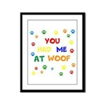 You Had Me At Woof Framed Panel Print