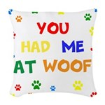 You Had Me At Woof Woven Throw Pillow