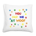 You Had Me At Woof Square Canvas Pillow