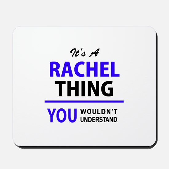 It's RACHEL thing, you wouldn't understa Mousepad