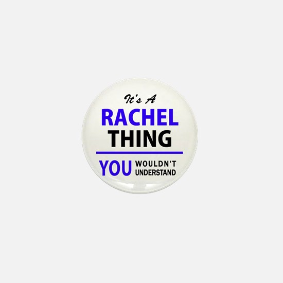 It's RACHEL thing, you wouldn't unders Mini Button