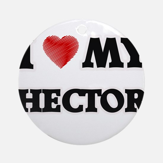 I love my Hector Round Ornament