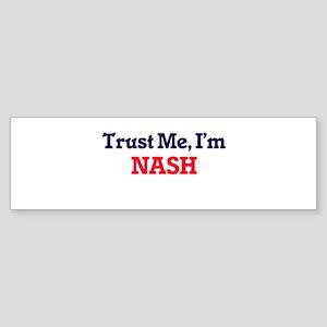 Trust Me, I'm Nash Bumper Sticker