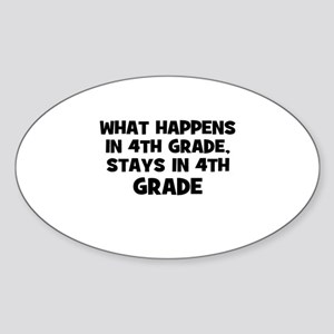 What happens in 4th Grade, St Oval Sticker