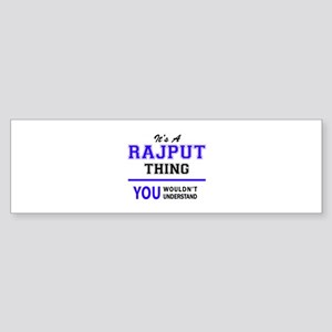 It's RAJPUT thing, you wouldn't und Bumper Sticker