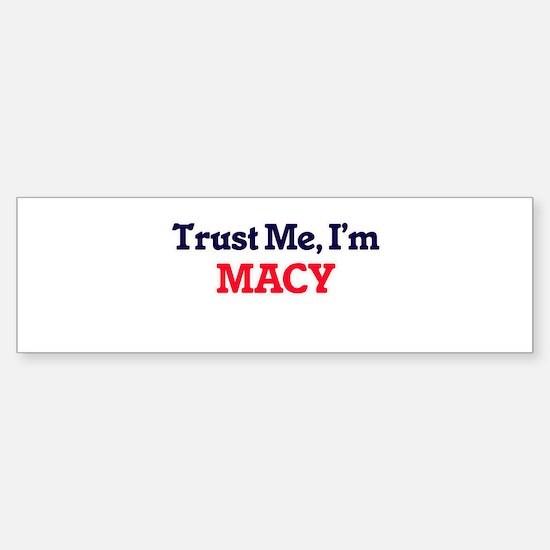 Trust Me, I'm Macy Bumper Bumper Bumper Sticker