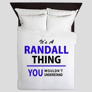 It's RANDALL thing, you wouldn't under Queen Duvet