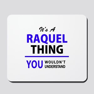 It's RAQUEL thing, you wouldn't understa Mousepad