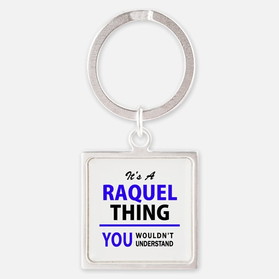 It's RAQUEL thing, you wouldn't understa Keychains