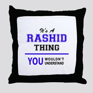 It's RASHID thing, you wouldn't under Throw Pillow