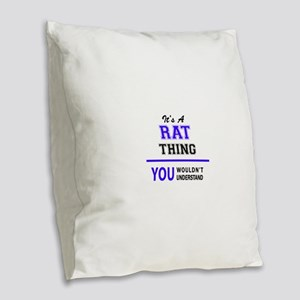 It's RAT thing, you wouldn't u Burlap Throw Pillow