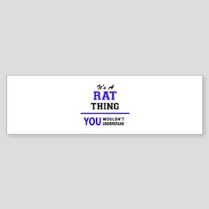 It's RAT thing, you wouldn't unders Bumper Sticker