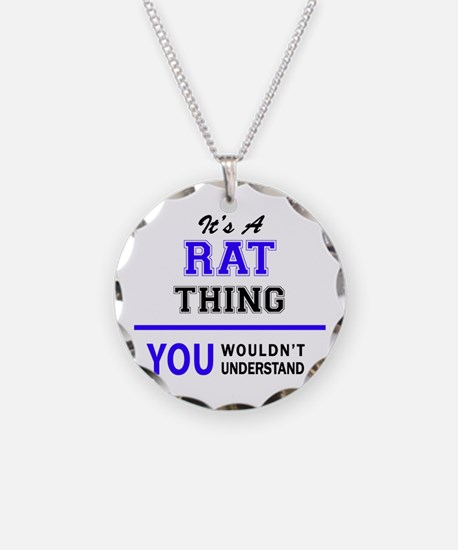 It's RAT thing, you wouldn't Necklace