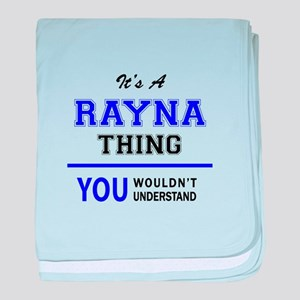 It's RAYNA thing, you wouldn't unders baby blanket