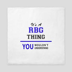 It's RBG thing, you wouldn't understan Queen Duvet