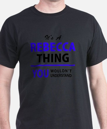 It's REBECCA thing, you wouldn't understan T-Shirt