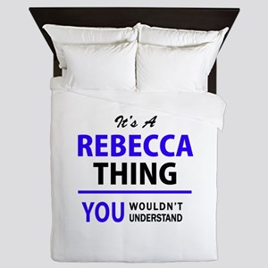 It's REBECCA thing, you wouldn't under Queen Duvet