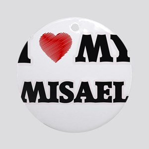 I love my Misael Round Ornament