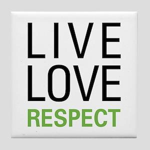 Live Love Respect Tile Coaster