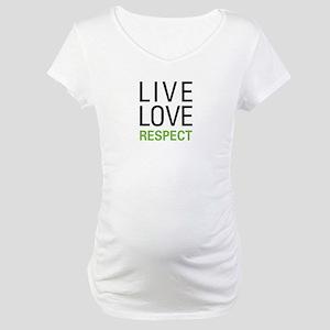 Live Love Respect Maternity T-Shirt