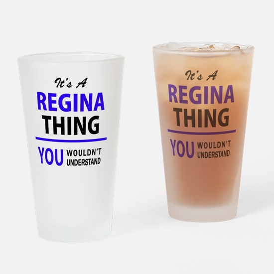 It's REGINA thing, you wouldn't und Drinking Glass