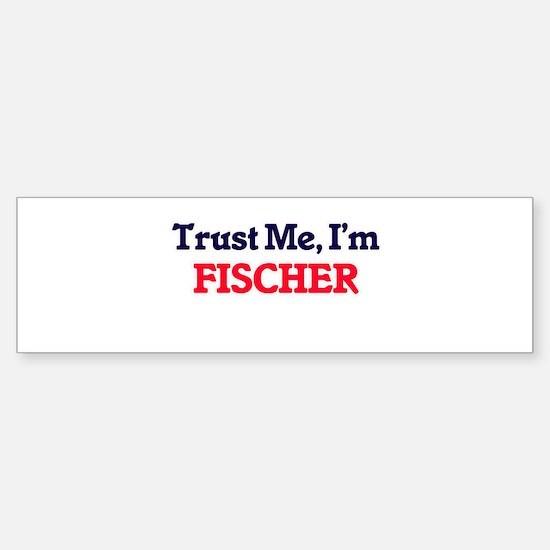 Trust Me, I'm Fischer Bumper Bumper Stickers