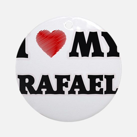 I love my Rafael Round Ornament