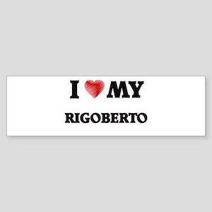 I love my Rigoberto Bumper Sticker