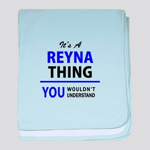 It's REYNA thing, you wouldn't unders baby blanket
