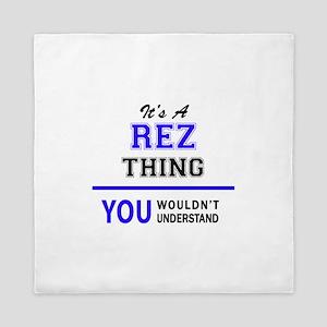 It's REZ thing, you wouldn't understan Queen Duvet