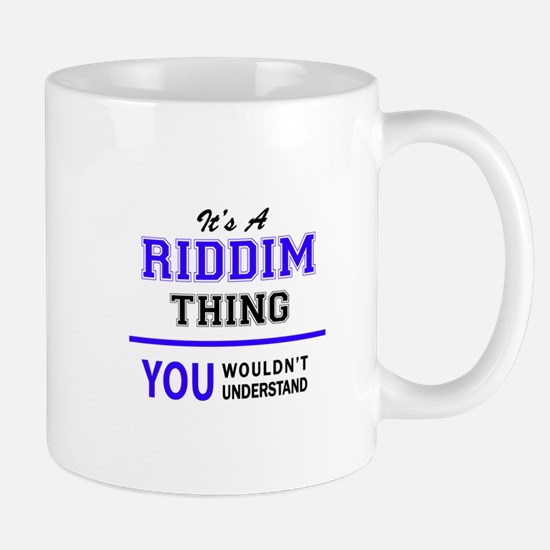 It's RIDDIM thing, you wouldn't understand Mugs