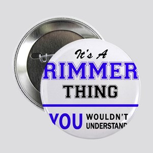 "It's RIMMER thing, you wouldn't under 2.25"" Button"