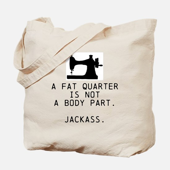 A Fat Quarter Is Not Body Part Tote Bag