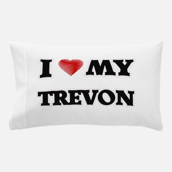 I love my Trevon Pillow Case