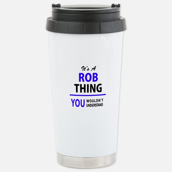 It's ROB thing, you wou Stainless Steel Travel Mug
