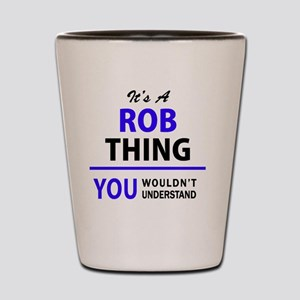 It's ROB thing, you wouldn't understand Shot Glass