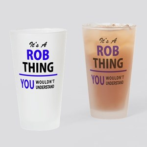 It's ROB thing, you wouldn't unders Drinking Glass