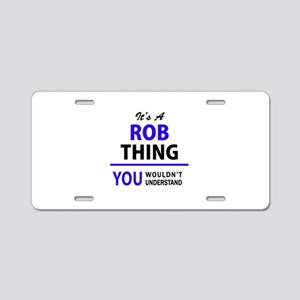 It's ROB thing, you wouldn' Aluminum License Plate