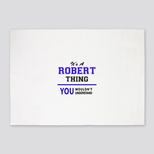 It's ROBERT thing, you wouldn't und 5'x7'Area Rug