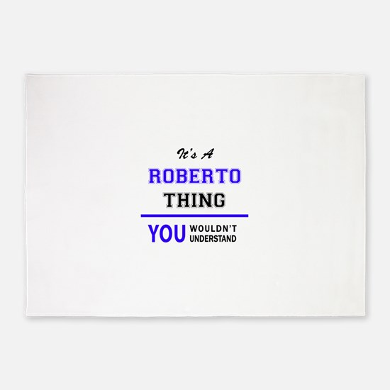 It's ROBERTO thing, you wouldn't un 5'x7'Area Rug